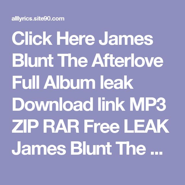 Click Here  James Blunt The Afterlove Full Album leak Download link MP3 ZIP RAR    Free LEAK James Blunt The Afterlove Deluxe Download 2017 ZIP TORRENT RAR    (download) James Blunt The Afterlove Deluxe Download Full Album Free    DOWNLOAD 2017 James Blunt The Afterlove Deluxe Download Full Album    HQ Leak James Blunt The Afterlove Deluxe Download Full Album #2017    LEAK HOT James Blunt The Afterlove Deluxe Download Full Album (Full Album + Download)