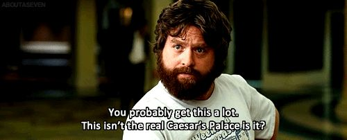 """ You probably get this a lot.. This isn't the real Caesar's Palace is it?"" haha"