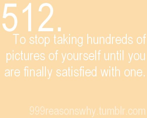 true | Reason I workout, To stop taking hundreds of pictures of yourself until y…