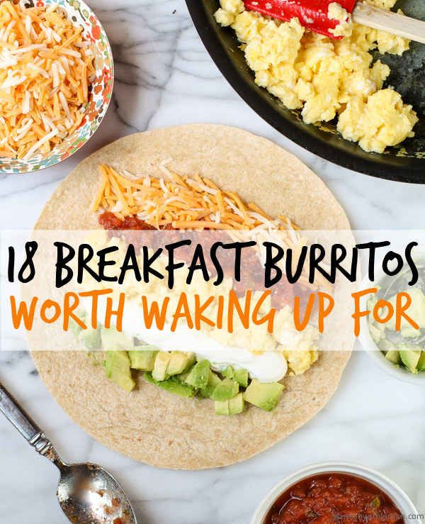 18 Breakfast Burritos Worth Waking Up For--some of these look so good! And some of them can even be healthy options, or altered slightly to make them healthy
