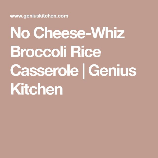 No Cheese-Whiz Broccoli Rice Casserole | Genius Kitchen