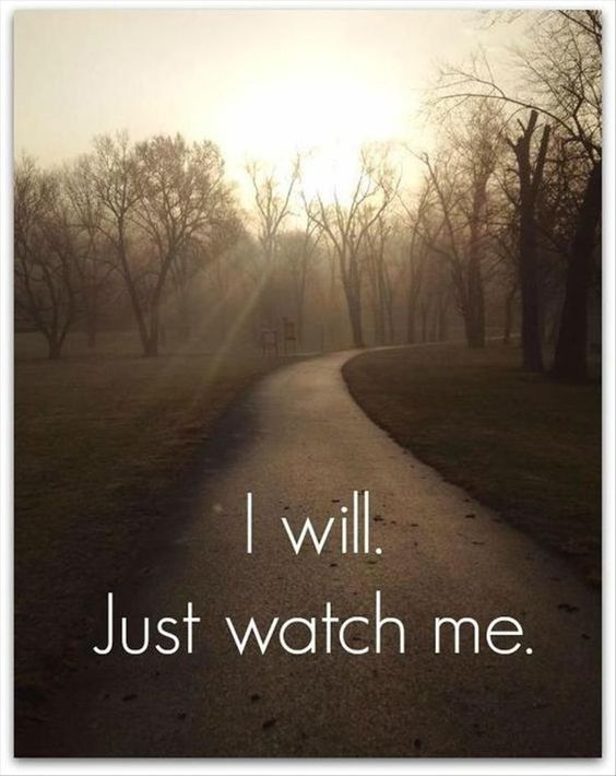 Quotes Of The Day. I will. Just watch me. You can do anything you put your mind to.: