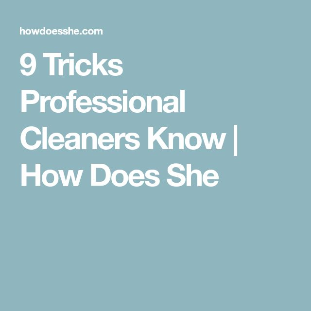 9 Tricks Professional Cleaners Know | How Does She
