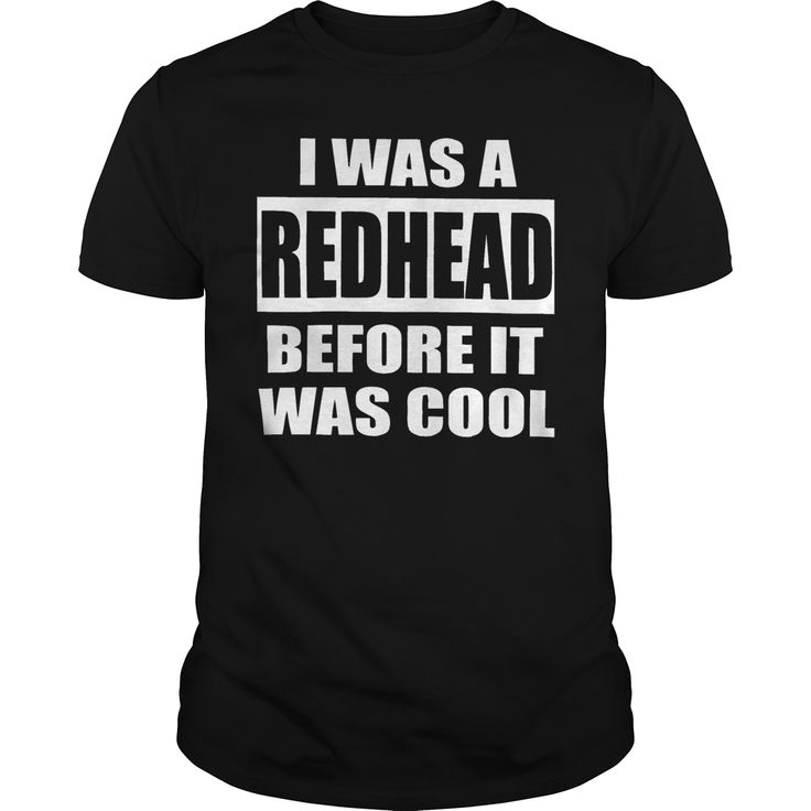 I WAS A #REDHEAD BEFORE IT WAS COOL, Order HERE ==> https://www.sunfrog.com/Drinking/126565024-760877017.html?47756, Please tag & share with your friends who would love it, #redhead hot booties, redhead humour people, redhead humour so true #shirts, #fitness, #history  married to a redhead quotes, redhead quotes humor, redhead quotes love  #holidays #events #gift #home #decor #humor #illustrations