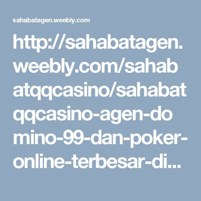 http://sahabatagen.weebly.com/sahabatqqcasino/sahabatqqcasino-agen-domino-99-dan-poker-online-terbesar-di-asia