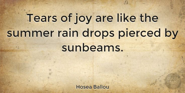 "Hosea Ballou: ""Tears of joy are like the summer rain drops pierced by sunbeams."" #Inspirational #Summer #quotes #quotetab #quotes #quotetab"