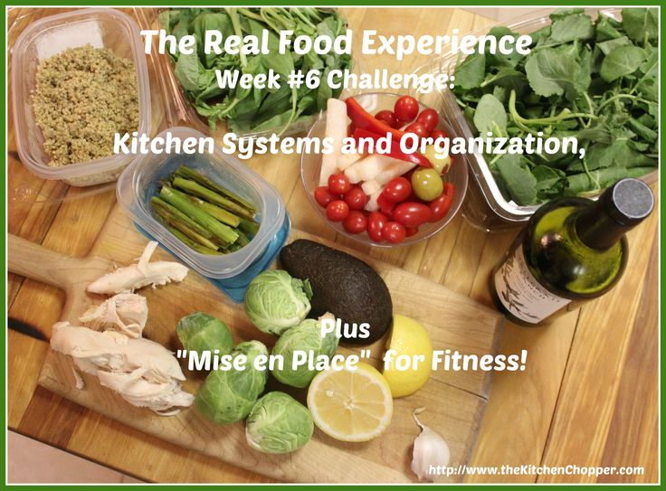 "The Real Food Experience Week #6 Challenge: Kitchen Systems and Organization, Plus ""Mise en Place"" for Fitness! 