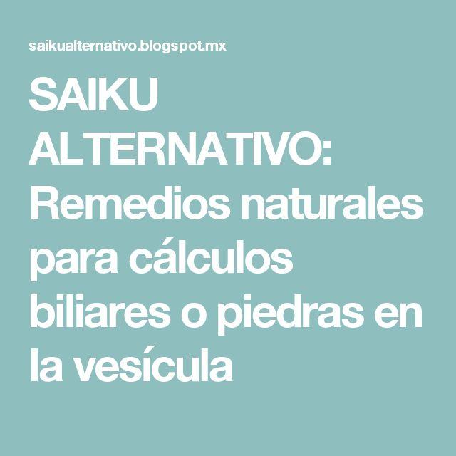 SAIKU ALTERNATIVO: Remedios naturales para cálculos biliares o piedras en la vesícula