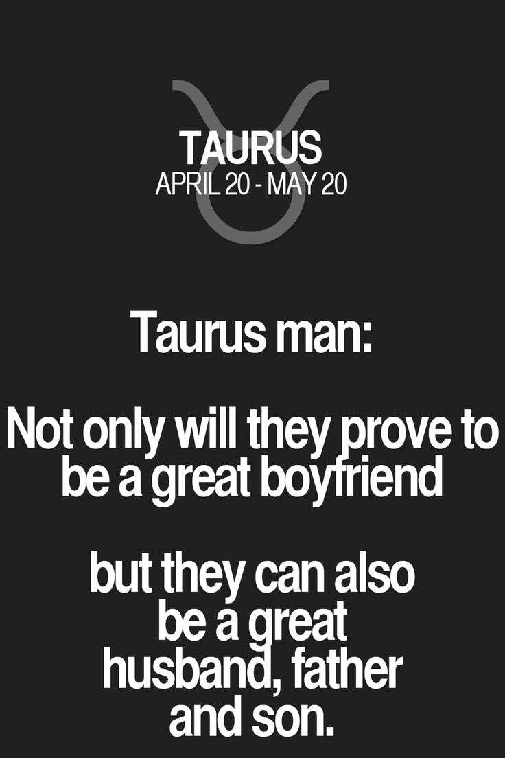 Taurus man: Not only will theyprove to be a great boyfriend but they can also be a great husband, father and son. Taurus | Taurus Quotes | Taurus Zodiac Signs
