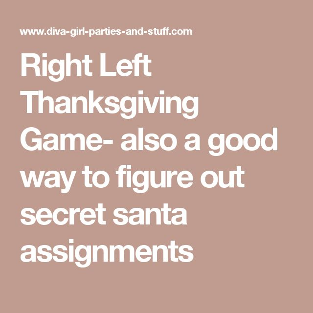 Right Left Thanksgiving Game- also a good way to figure out secret santa assignments