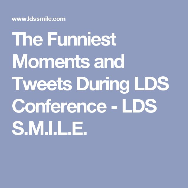 The Funniest Moments and Tweets During LDS Conference - LDS S.M.I.L.E.