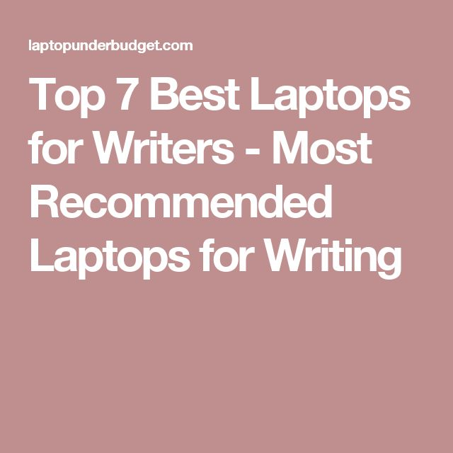Top 7 Best Laptops for Writers - Most Recommended Laptops for Writing