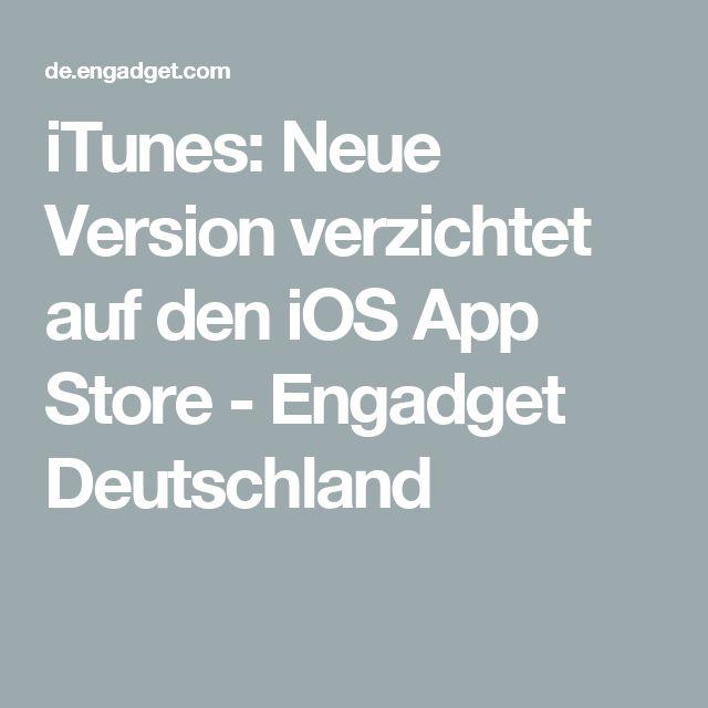 iTunes: Neue Version verzichtet auf den iOS App Store - Engadget Deutschland