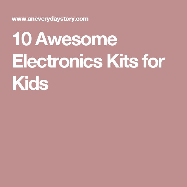 10 Awesome Electronics Kits for Kids
