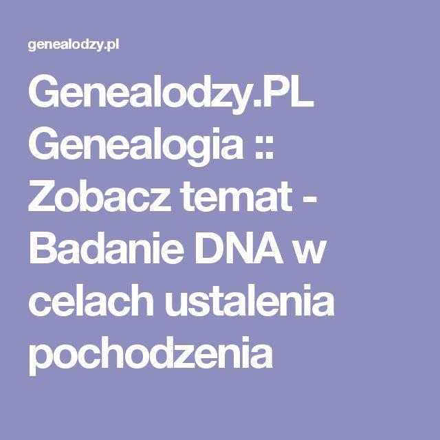 Genealodzy.PL Genealogia :: Zobacz temat - Badanie DNA w celach ustalenia pochodzenia