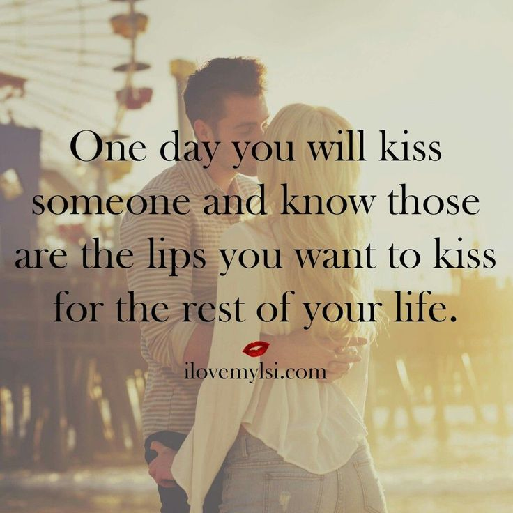 One Day You Will Kiss Someone And Know The Are The One