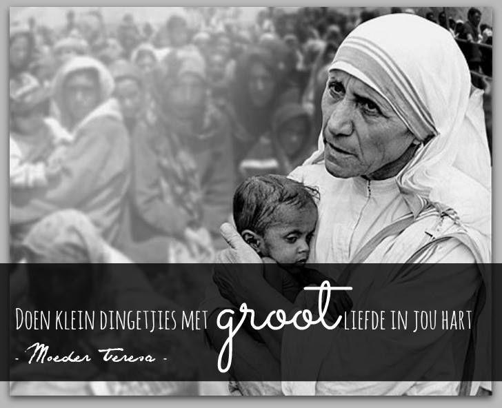Doen klein dingetjies met groot liefde in jou hart - Moeder Teresa