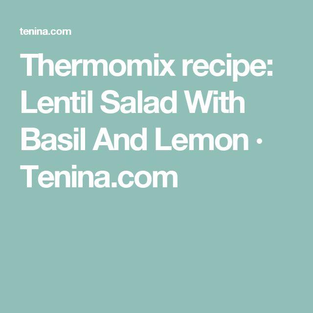 Thermomix recipe: Lentil Salad With Basil And Lemon · Tenina.com