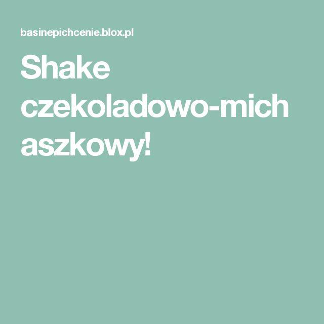 Shake czekoladowo-michaszkowy!