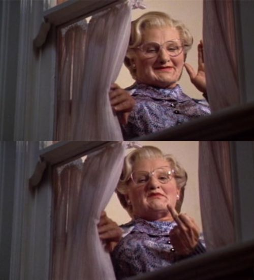 Pretty sure I can quote every line from Mrs. Doubtfire...most fefinatly me to some people! hahaha