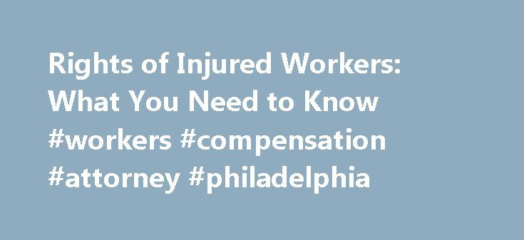 Rights of Injured Workers: What You Need to Know #workers #compensation #attorney #philadelphia http://kenya.remmont.com/rights-of-injured-workers-what-you-need-to-know-workers-compensation-attorney-philadelphia/  Rights of Injured Workers I. Making Sure You Get Your Workers' Compensation Benefits Workers' compensation is a complicated area of law covering everything from employee labor rights to the current work injury compensation act and even the injury compensation for federal employees…