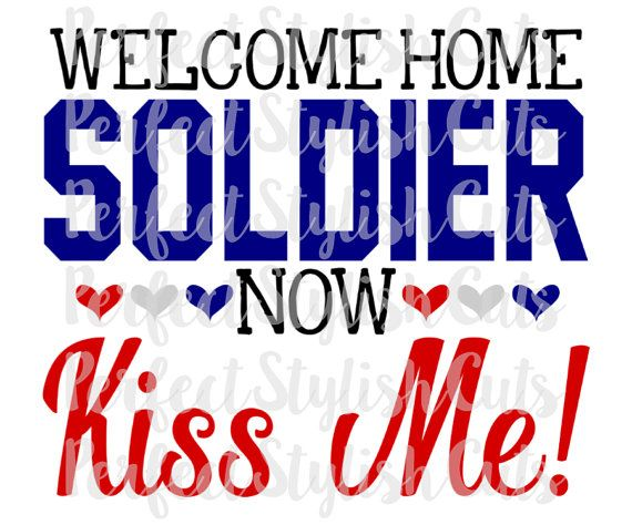 Welcome Home Soldier Now Kiss Me SVG DXF EPS by PerfectStylishCuts