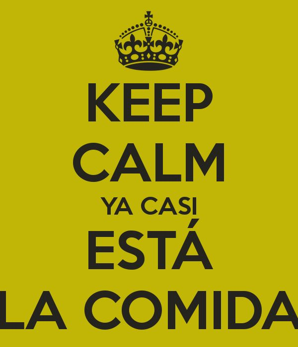 KEEP CALM YA CASI ESTÁ LA COMIDA