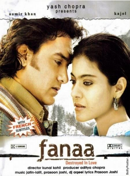 "Fanaa (2006-05-26 Yashraj Films)  Tagline: ""Destroyed in Love"" • dir/prod Aditya Chopra; writer Chopra + Shibani Bathija; starring Aamir Khan & Kajol; budget $5.5M, rev $19M ( by 2012)    *wiki:  http://en.wikipedia.org/wiki/Fanaa_(film)  *imdb:  http://www.imdb.com/title/tt0439662"