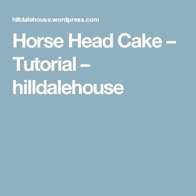 Horse Head Cake – Tutorial – hilldalehouse