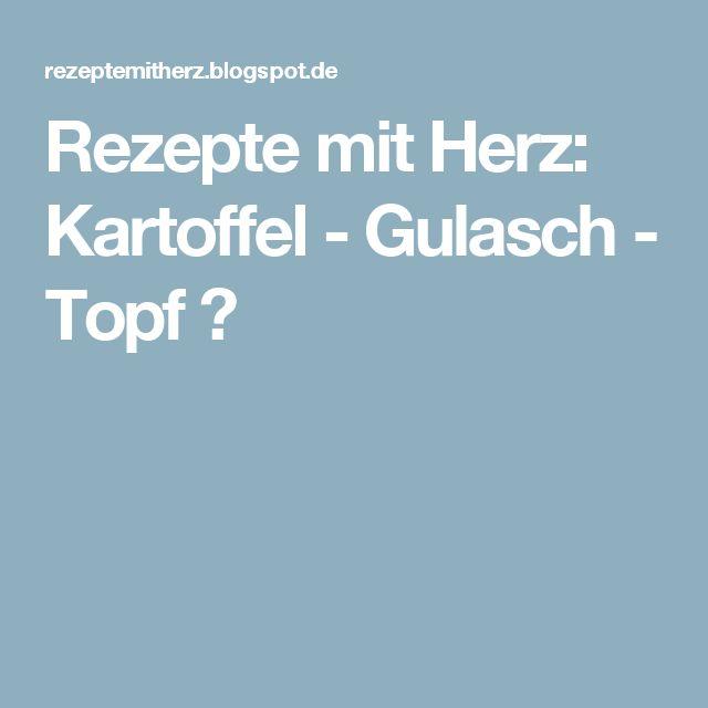 Rezepte mit Herz: Kartoffel - Gulasch - Topf ♡