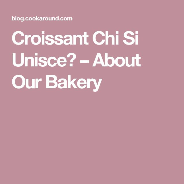 Croissant Chi Si Unisce? – About Our Bakery