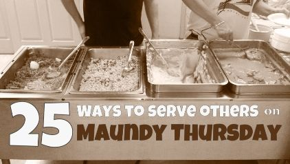 25 Ways to Serve Others on Maundy Thursday | Faithful Provisions