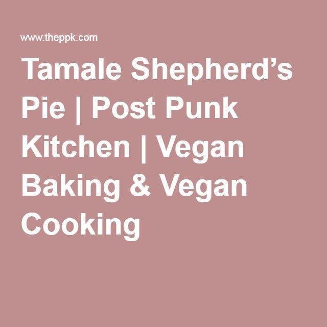 Tamale Shepherd's Pie | Post Punk Kitchen | Vegan Baking & Vegan Cooking