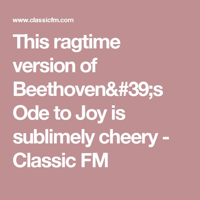This ragtime version of Beethoven's Ode to Joy is sublimely cheery - Classic FM