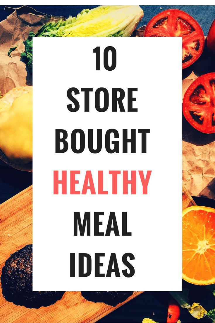 10 Store-Bought Foods For Quick Healthy Meals