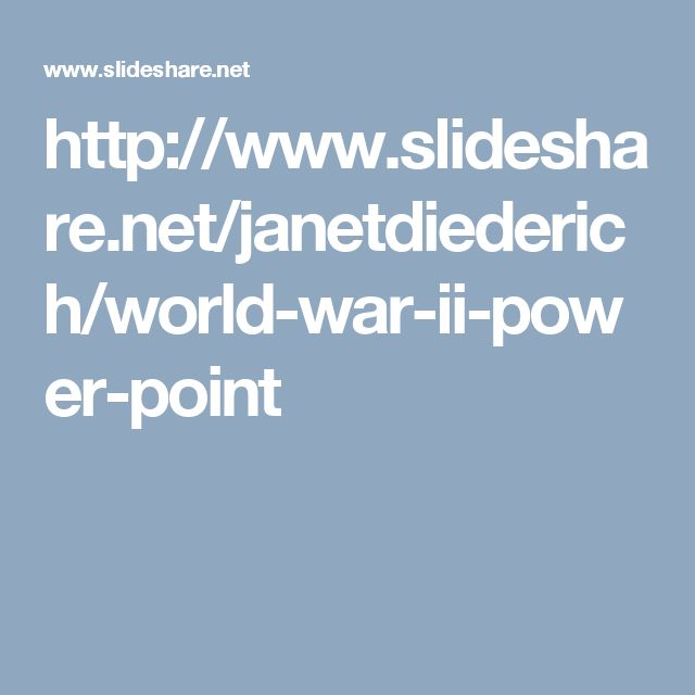http://www.slideshare.net/janetdiederich/world-war-ii-power-point