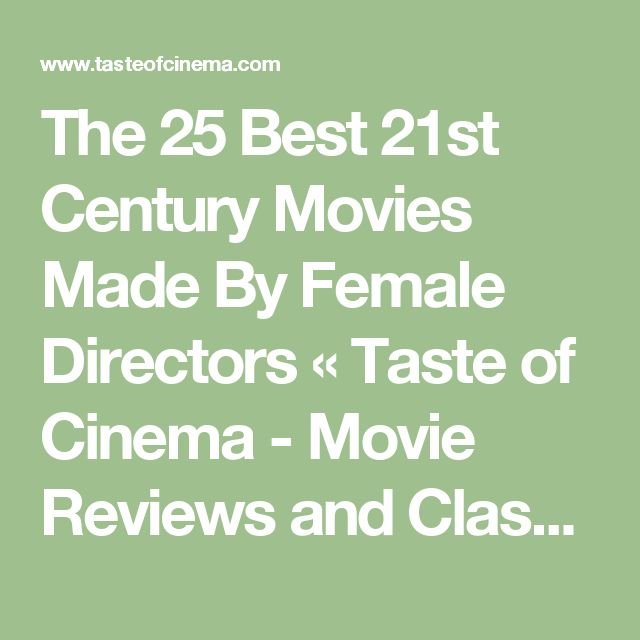 The 25 Best 21st Century Movies Made By Female Directors «  Taste of Cinema - Movie Reviews and Classic Movie Lists