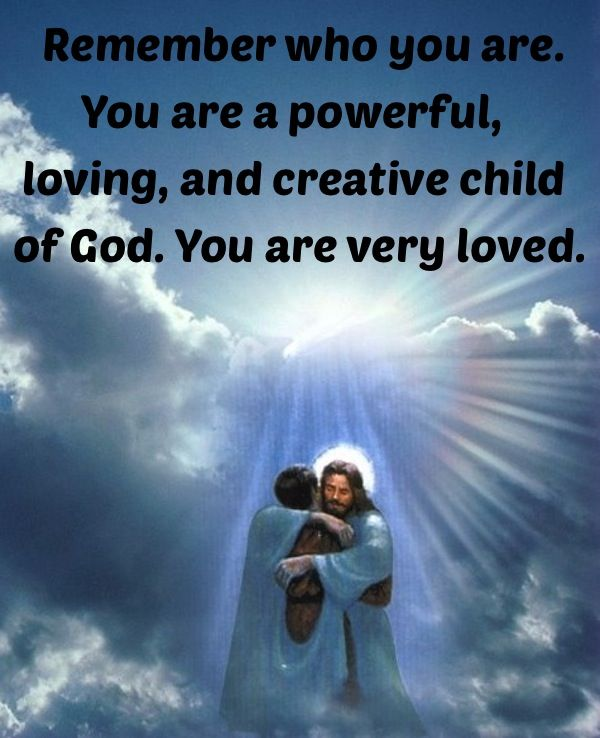 You are a powerful, loving, and creative child of God. ~~I