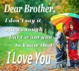To have a brother like you is to have a lifetime friend. :)