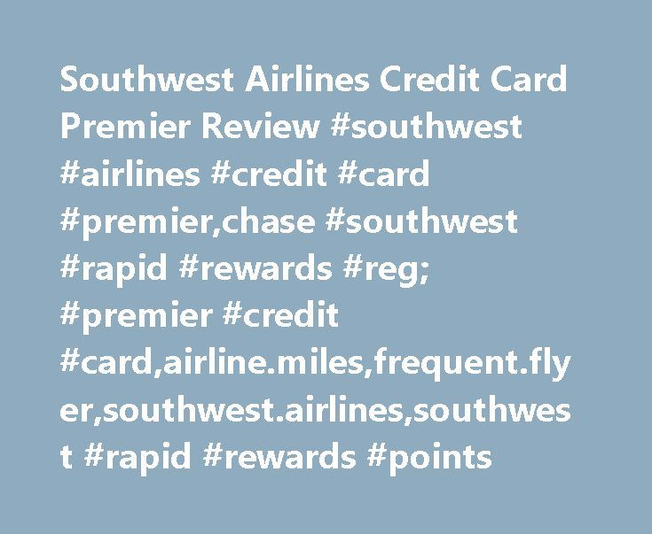 Southwest Airlines Credit Card Premier Review #southwest #airlines #credit #card #premier,chase #southwest #rapid #rewards #reg; #premier #credit #card,airline.miles,frequent.flyer,southwest.airlines,southwest #rapid #rewards #points http://law.nef2.com/southwest-airlines-credit-card-premier-review-southwest-airlines-credit-card-premierchase-southwest-rapid-rewards-reg-premier-credit-cardairline-milesfrequent-flyersouthwest-airlines/  # Card details Limited Time Offer: Earn 60,000 points…