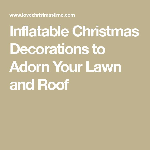 Inflatable Christmas Decorations to Adorn Your Lawn and Roof