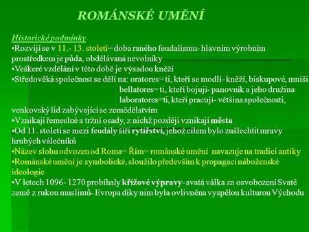 ROMÁNSKÉ UMĚNÍ Historické podmínky •Rozvíjí se v 11.- 13. století= doba raného…