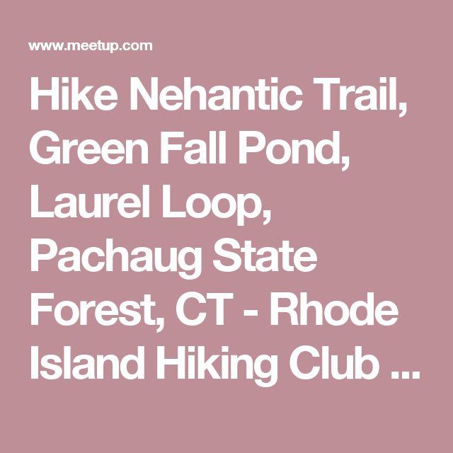 "Hike Nehantic Trail, Green Fall Pond, Laurel Loop, Pachaug State Forest, CT -  Rhode Island Hiking Club                 ""Walks and Rambles"" (Warwick, RI)   | Meetup"