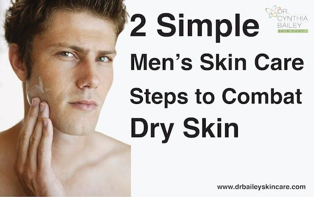2 Simple Men S Skin Care Steps To Combat Dry Skin Mens Skin Care Dry Skin On Face Skin Care Steps
