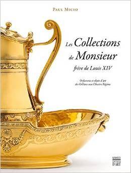 Les collections de Monsieur, frère de Louis XIV : Orfèvrerie et objets d'art des Orléans sous l'Ancien Régime  Paul Micio  Jusqu'à ce jour, les collections de Monsieur, frère du roi Louis XIV, et celles de sa famille n'avaient jamais fait l'objet d'une étude approfondie. Pourtant, celles-ci furent les plus fabuleuses et les plus variées de l'Ancien Régime, hormis celles de la Couronne. Grâce à l'aimable concours de la famille d'Orléans qui a permis l'accès à ses archives privées, et après…