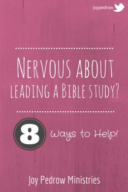 Nervous about leading a Bible Study? I've been there. Here are 8 ways to help the group succeed! Joy Pedrow Ministries