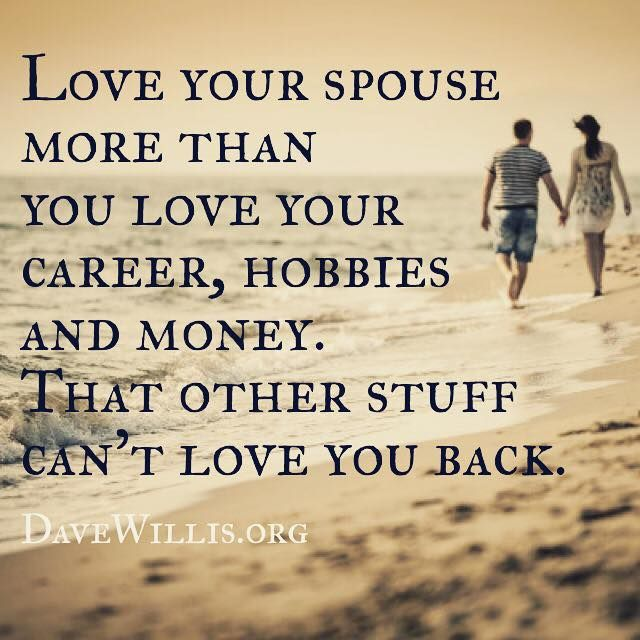 Dave Willis marriage quote davewillis.org love your spouse more than money career hobbies other stuff can't love you back