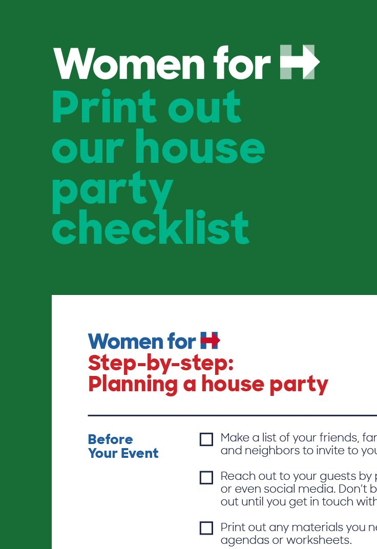 Planning to host a Women for Hillary House Party? Click to print this PDF checklist for a step-by-step guide!