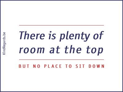 There is plenty of room at the top. But no place to sit down.