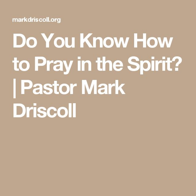Do You Know How to Pray in the Spirit? | Pastor Mark Driscoll